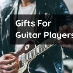 Best Gifts for Guitar Players