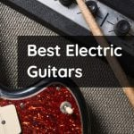 15 Best Electric Guitars