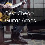 Best Cheap Guitar Amps