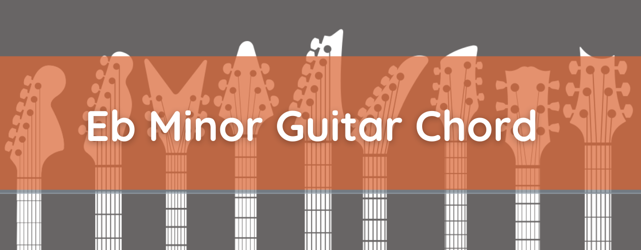 Eb Minor Chord: How to Play E-Flat Minor Chord on Guitar