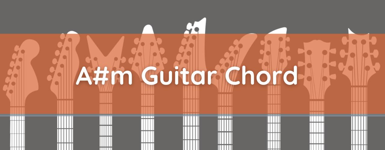 A#m Chord, How to Play A Sharp Minor Guitar Chord